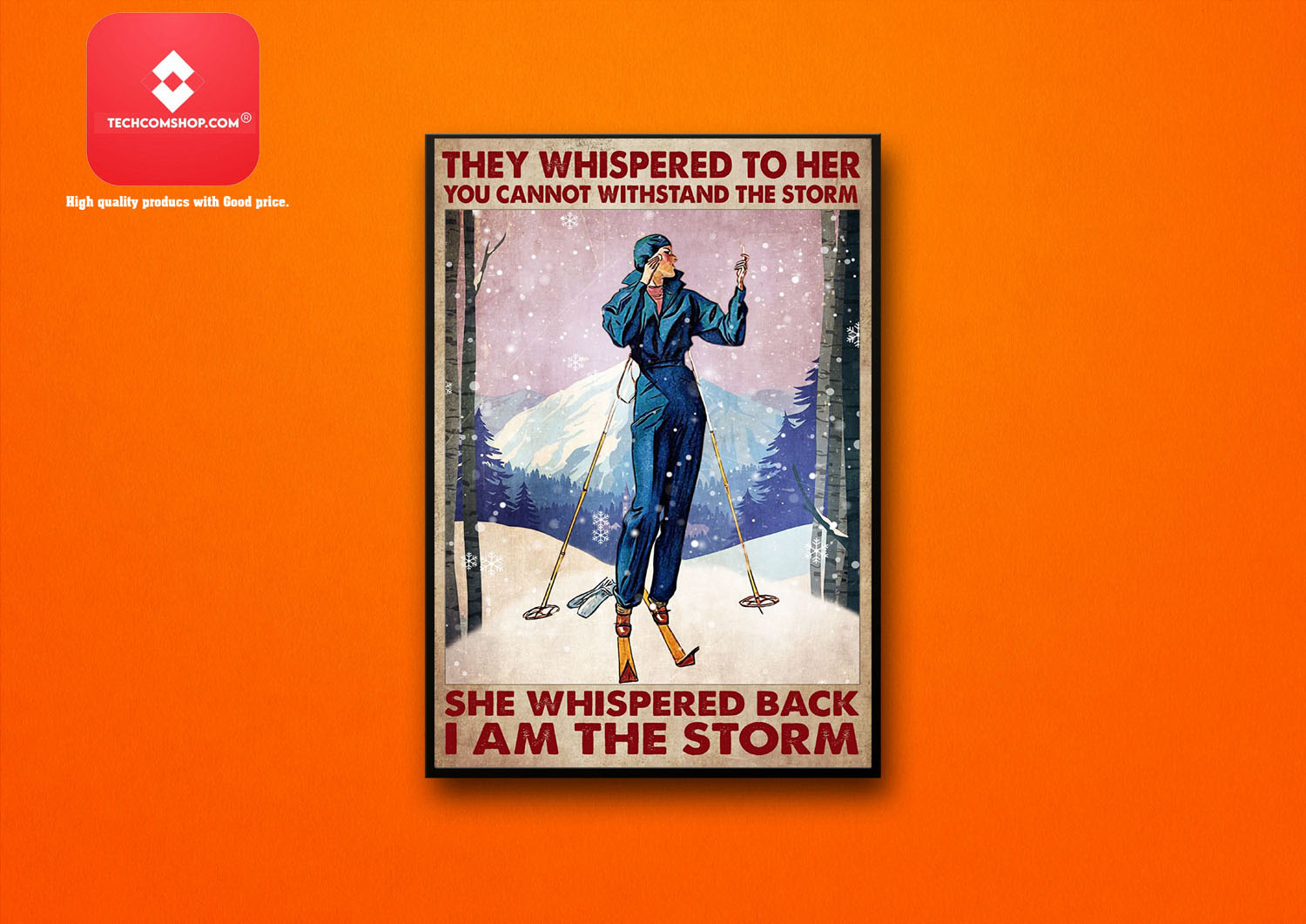 Skiing They whispered to her you cannot withstand the strorm she whipered back I am the storm poster 8