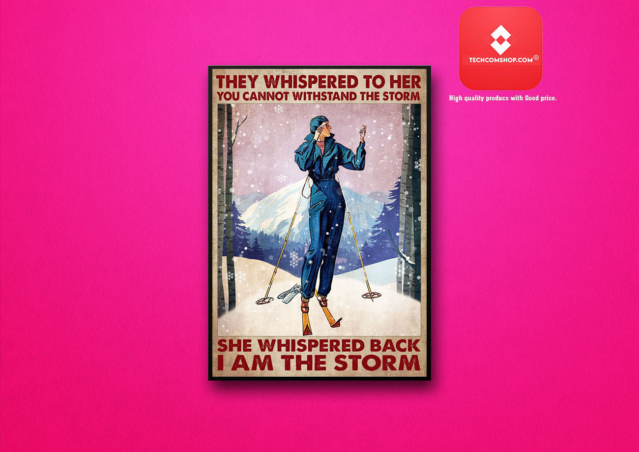 Skiing They whispered to her you cannot withstand the strorm she whipered back I am the storm poster 7