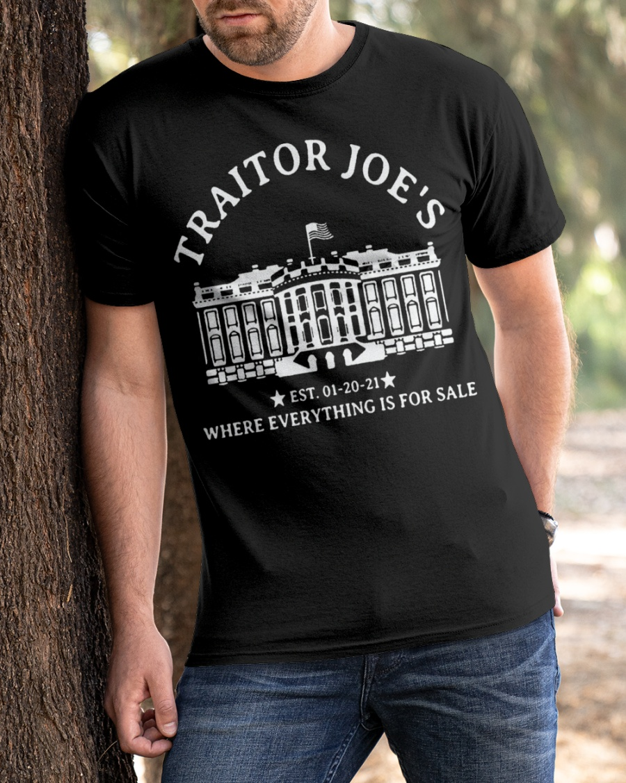 Traitor Joe's Est. 01-20-21 Where Everything Is For Sale Shirt 13
