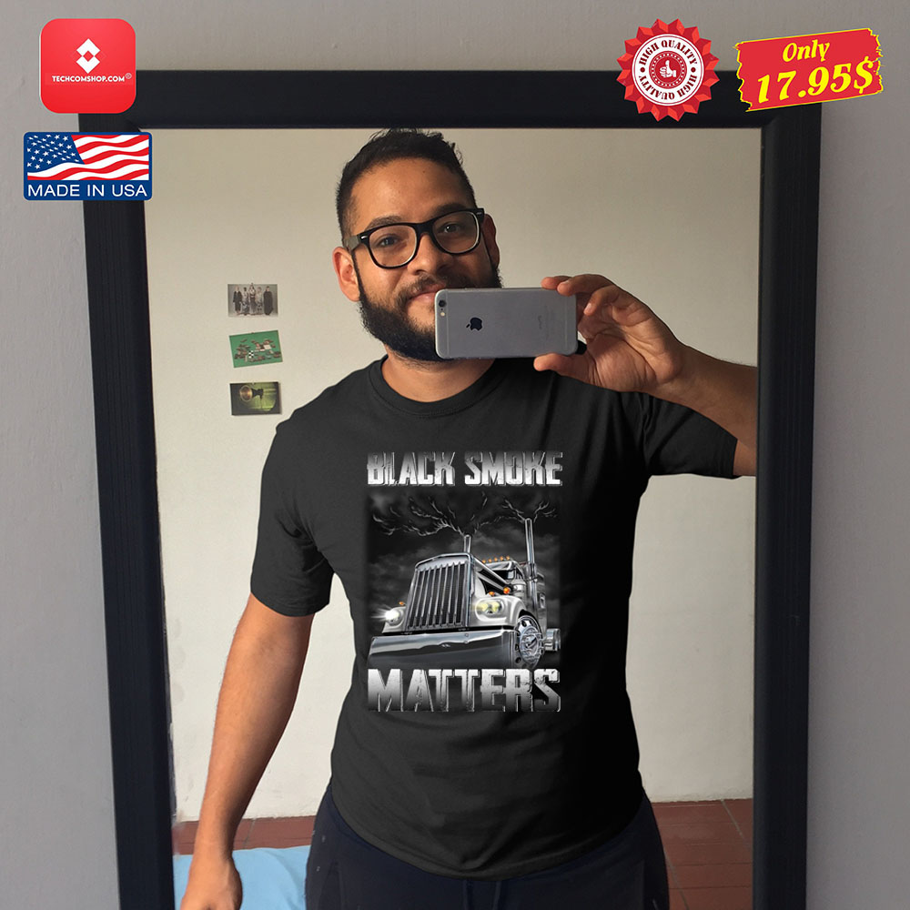 Trucker Black smoke Matters Shirt 12