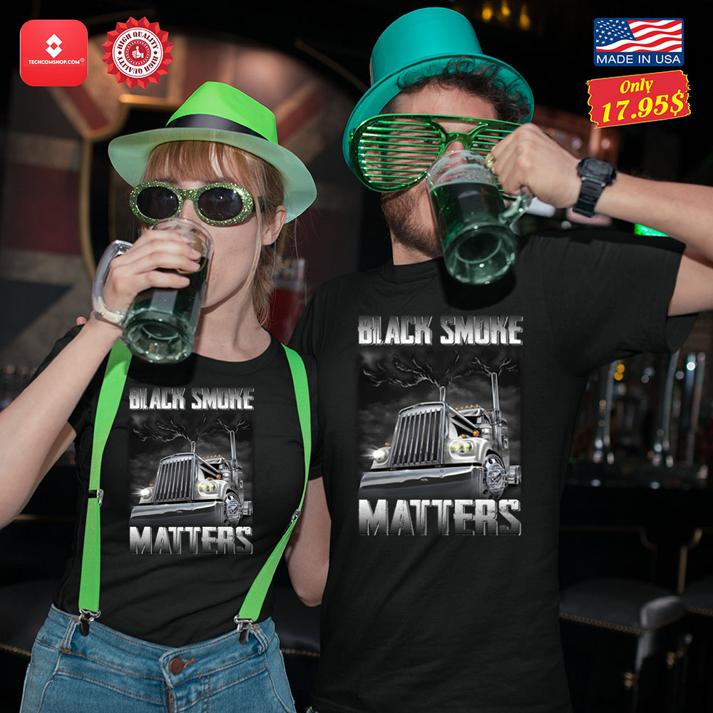 Trucker Black smoke Matters Shirt 11