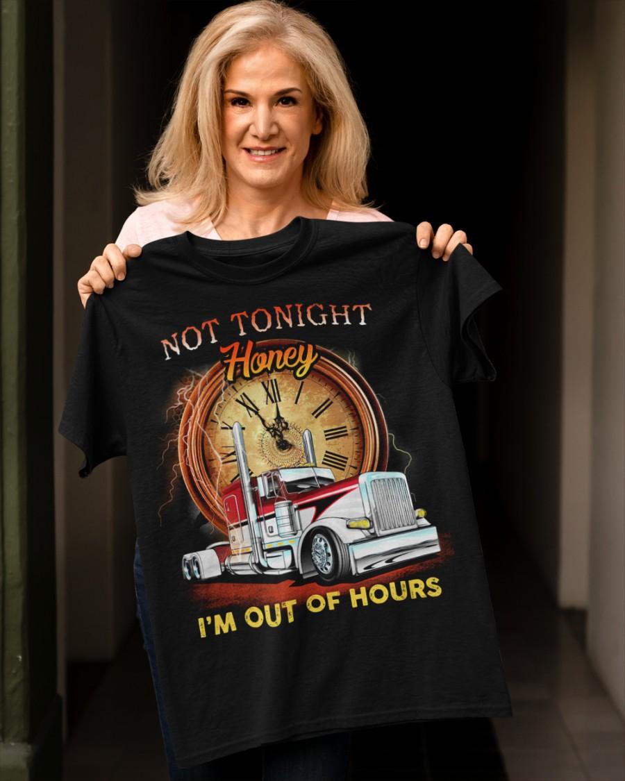 Trucker Not Tonight Honey I'm Out of Hours Shirt 10