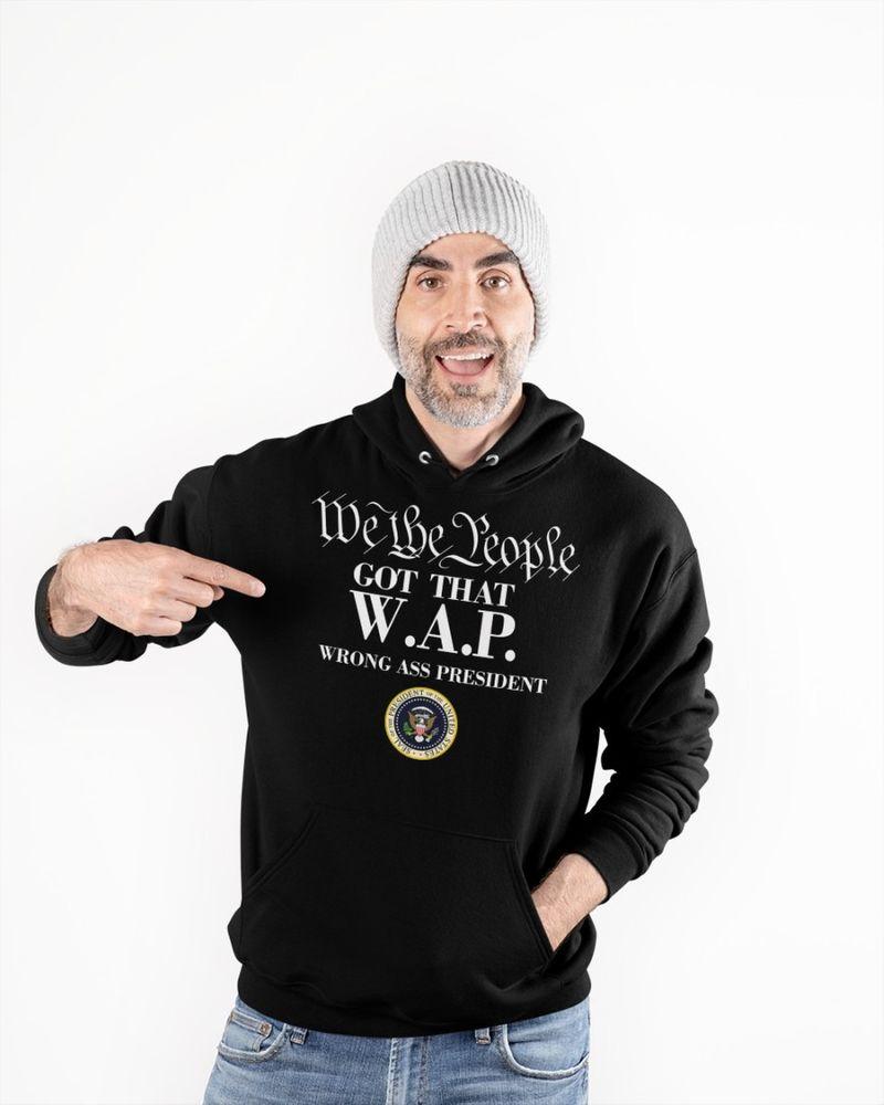 We the people got that WAP wrong ass president T-shirt 7