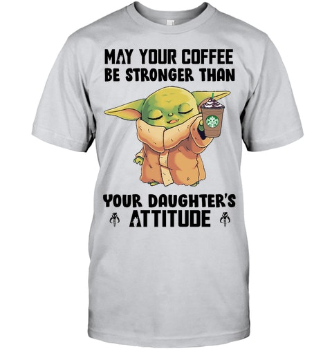 May your coffee be stronger than your daughters Attitude Shirt 3