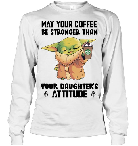 May your coffee be stronger than your daughters Attitude Shirt 6