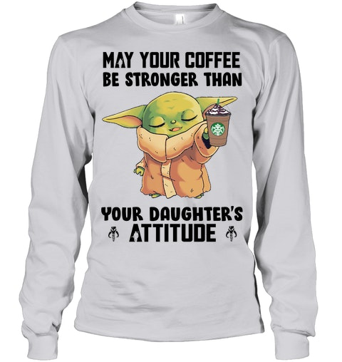 May your coffee be stronger than your daughters Attitude Shirt 5