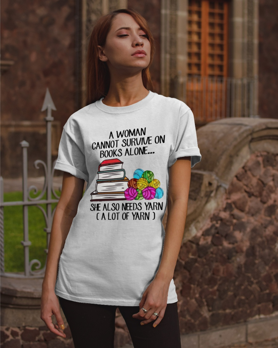 A Woman Cannot Survive On Books Alove She Also Needs Yarn Alot Of Yarn Shirt 11