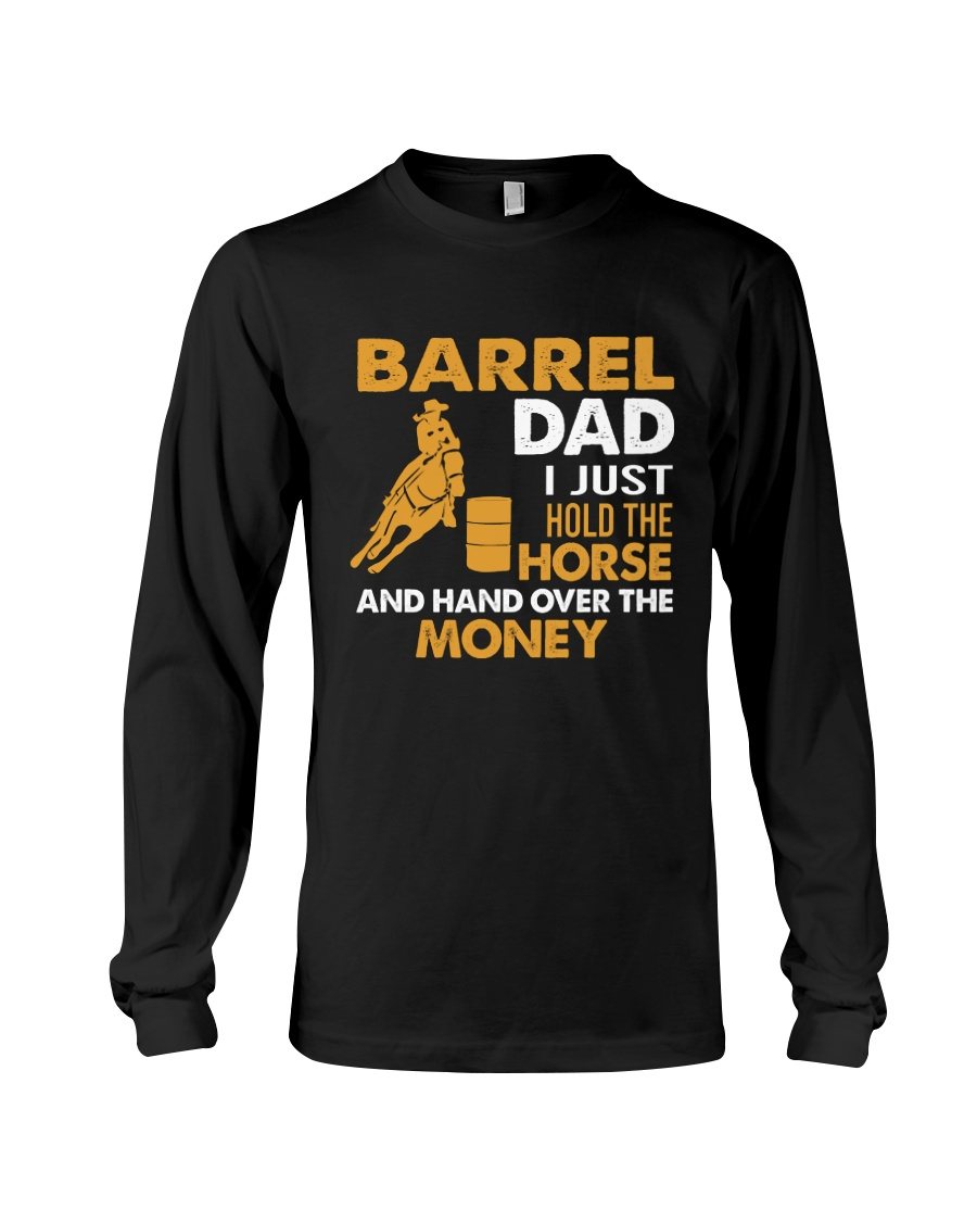 Barrel Dad I Just Hold The Horse And Hand Over The Money Shirt 13
