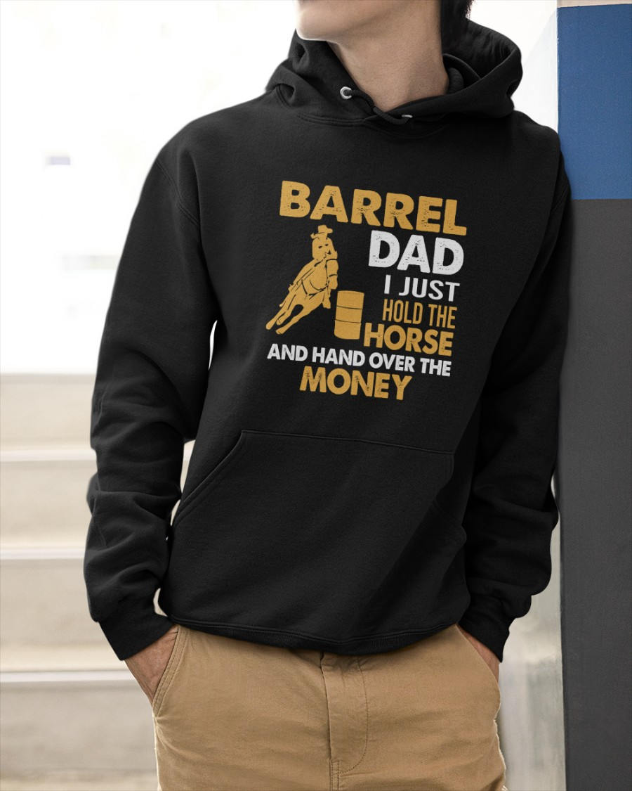 Barrel Dad I Just Hold The Horse And Hand Over The Money Shirt 12