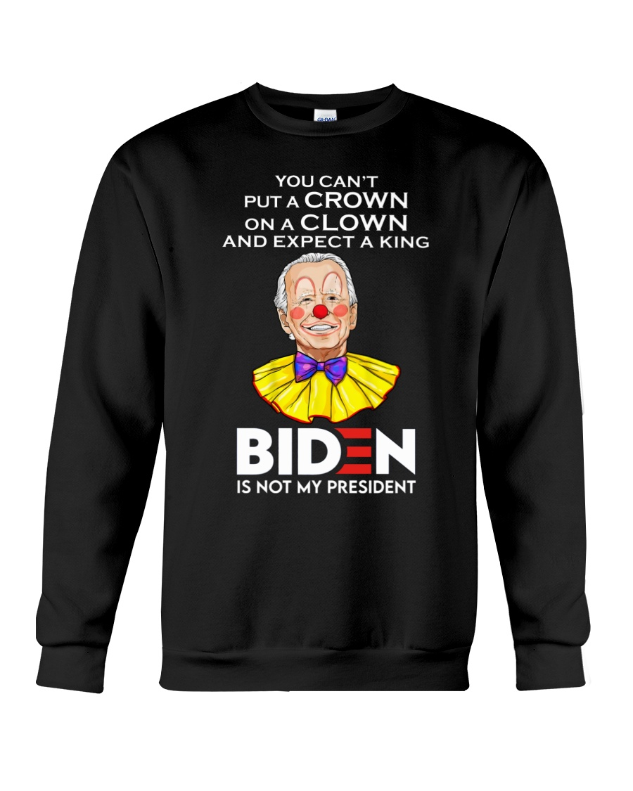 Clown You Can't Put A Crown On A Clown And Expect A King Shirt 13
