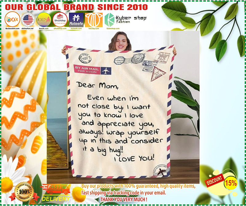 Dear mom even I am close by I love you and appreciate you blanket 11