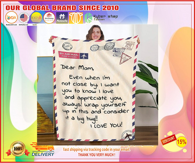 Dear mom even I am close by I love you and appreciate you blanket 9