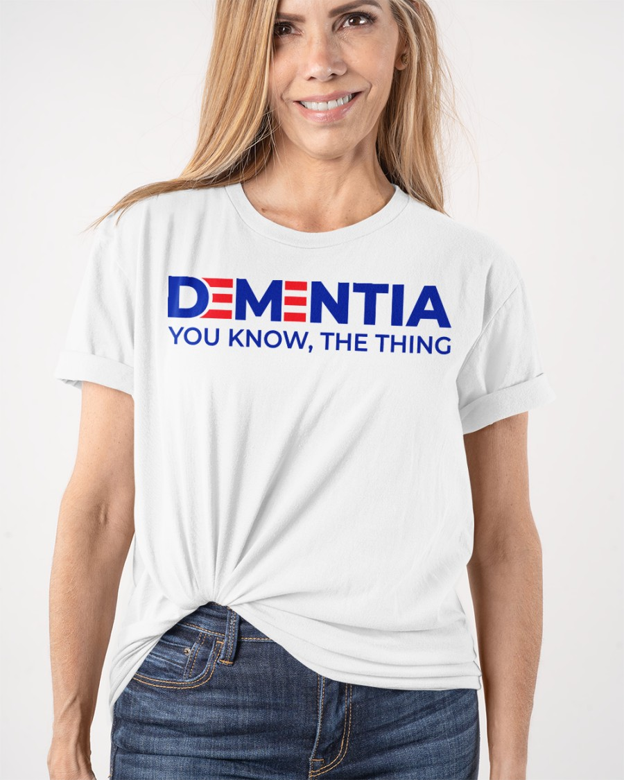 Dementia You Know, The Thing Shirt 11