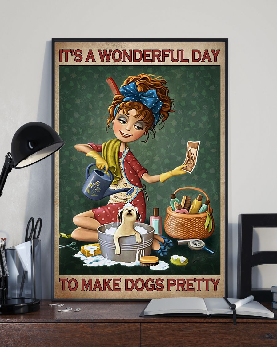 Grooming It's a wonderful day to make dogs pretty poster 10