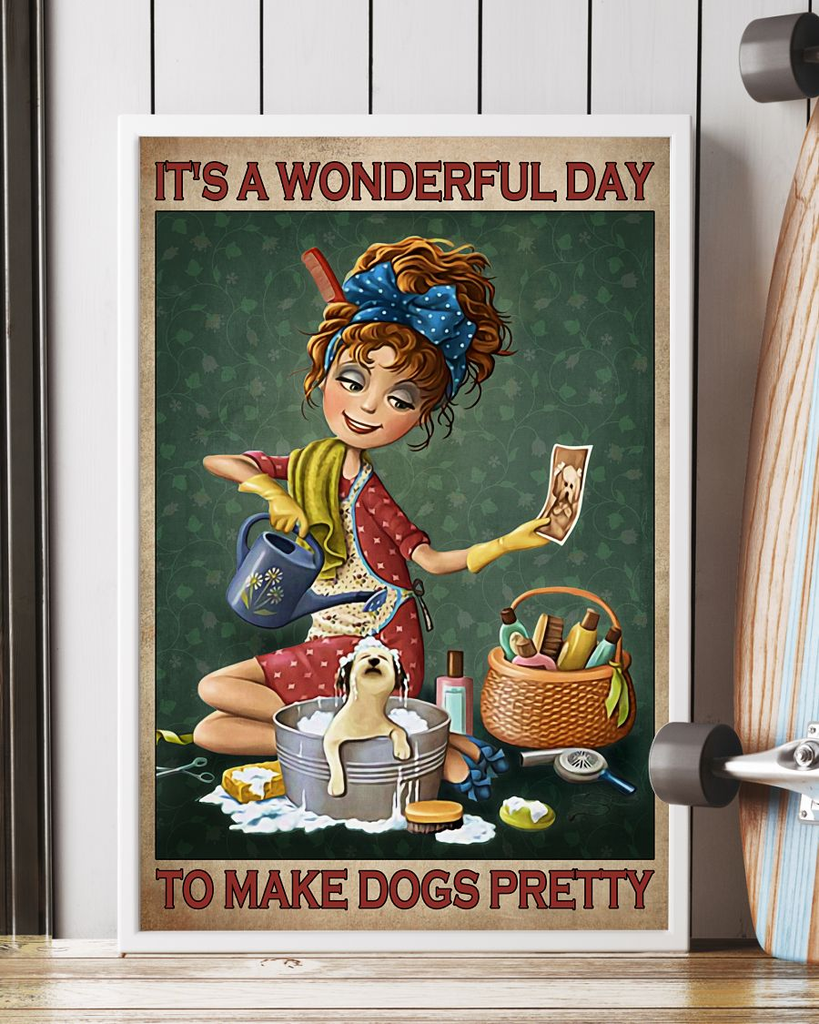 Grooming It's a wonderful day to make dogs pretty poster 12