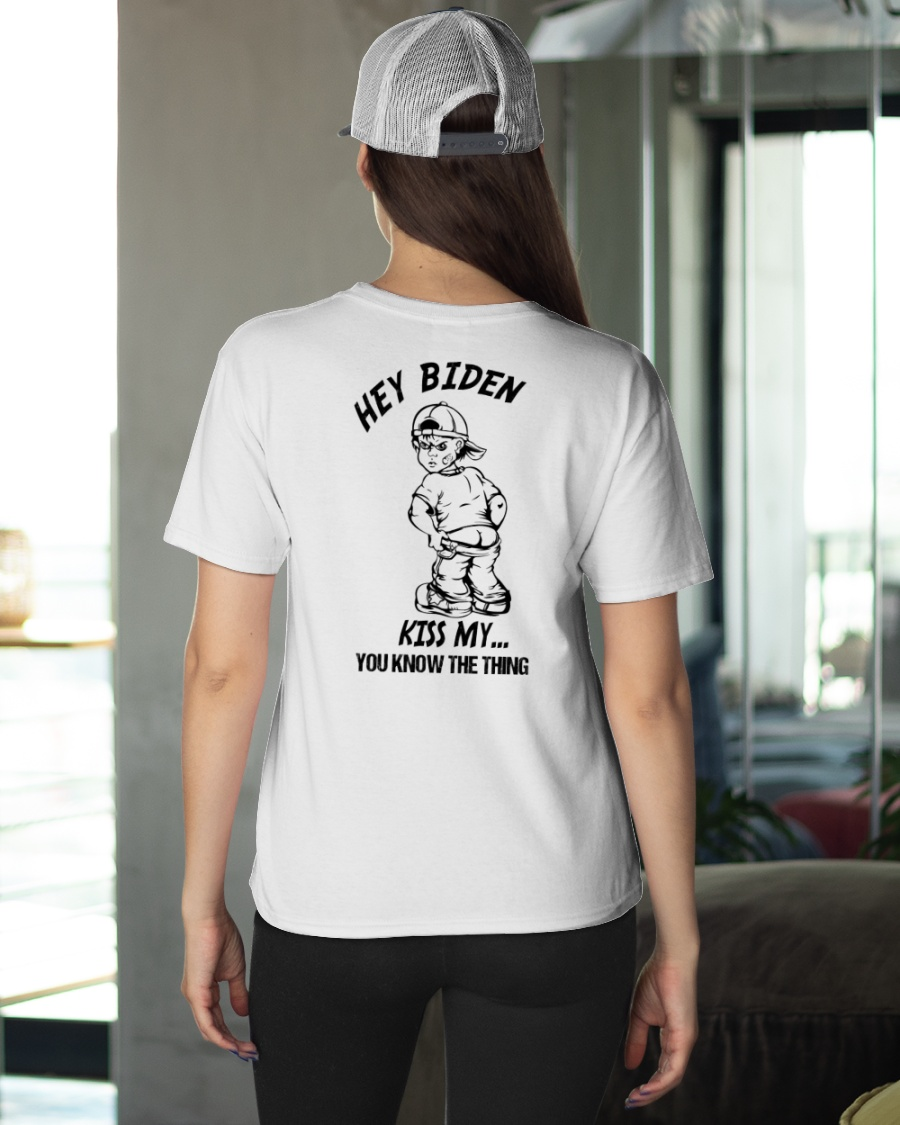 Hey Biden Kiss My You Know The Thing Shirt 12