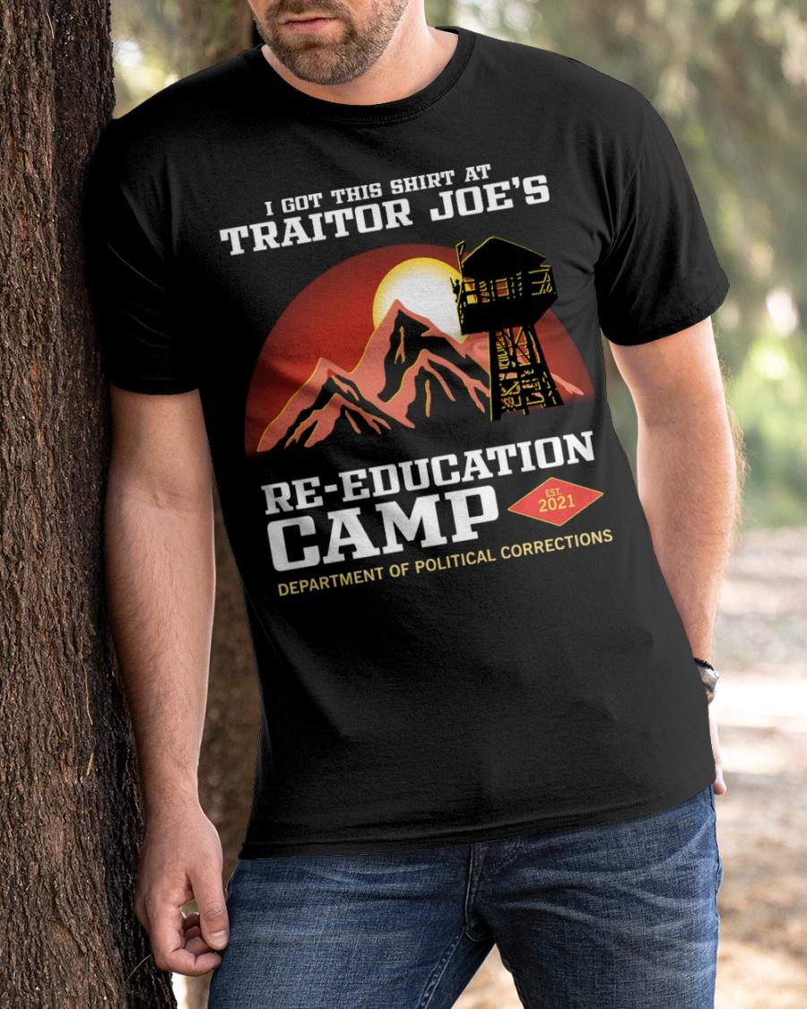 I Got This Shirt At Traitor Joe's Re-Education Camp Shirt 11