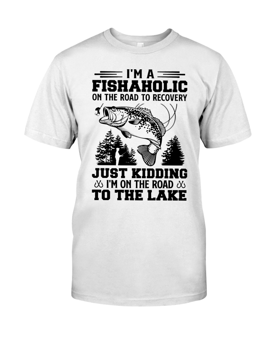 I'm A Fishaholic On The Road To Recovery Just Kidding I'm On The Road To The Lake ShIrt 11