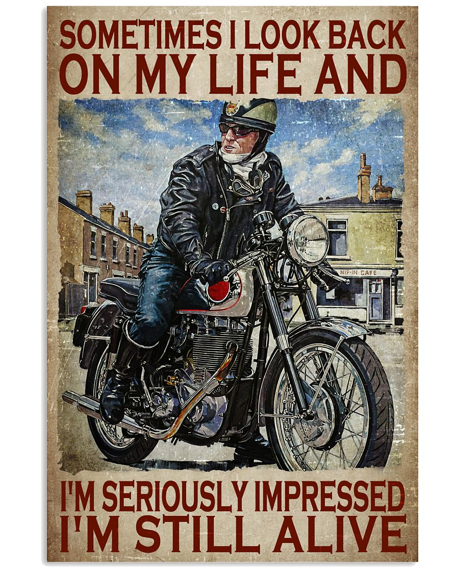 Motorcycles man Sometimes I look back on my life and I'm seriously impressed I'm still alive poster 11