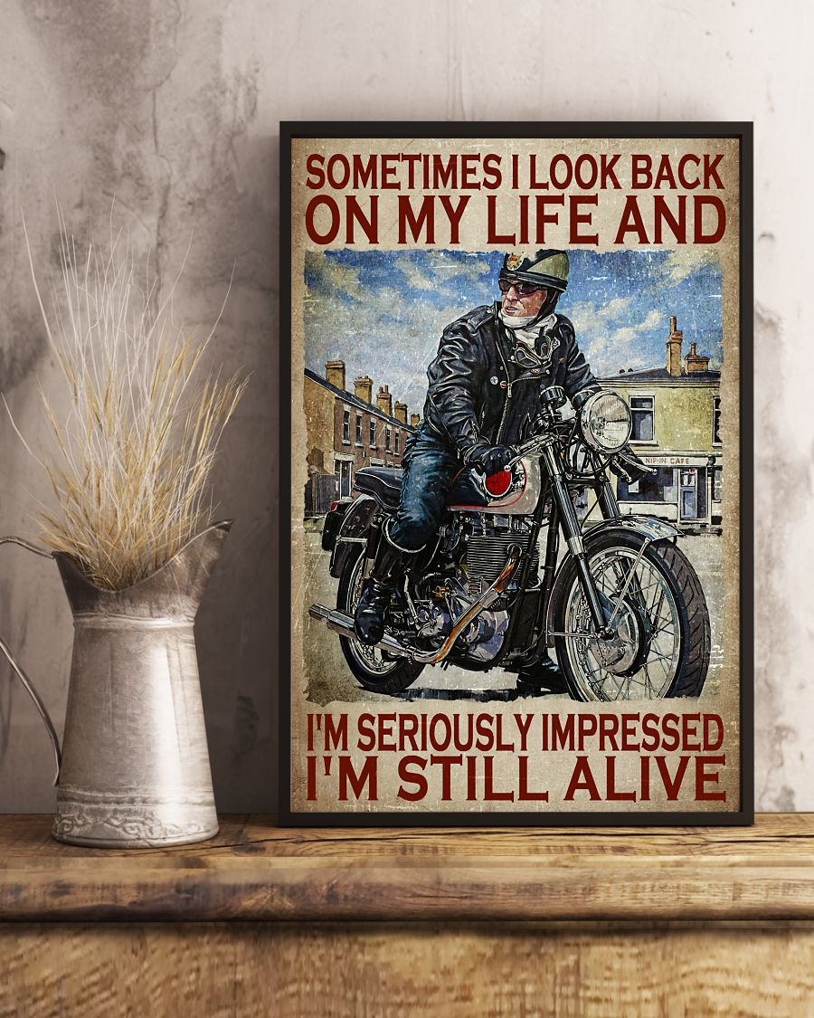 Motorcycles man Sometimes I look back on my life and I'm seriously impressed I'm still alive poster 12