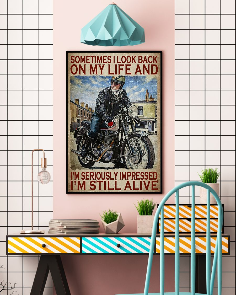 Motorcycles man Sometimes I look back on my life and I'm seriously impressed I'm still alive poster 13