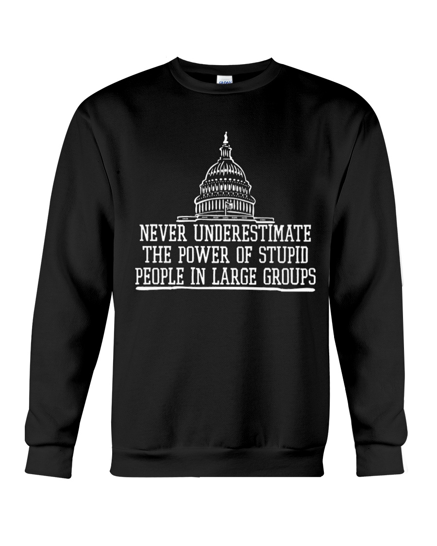 Never Underestimate The Power Of Stupid People In Large Groups Shirt 13