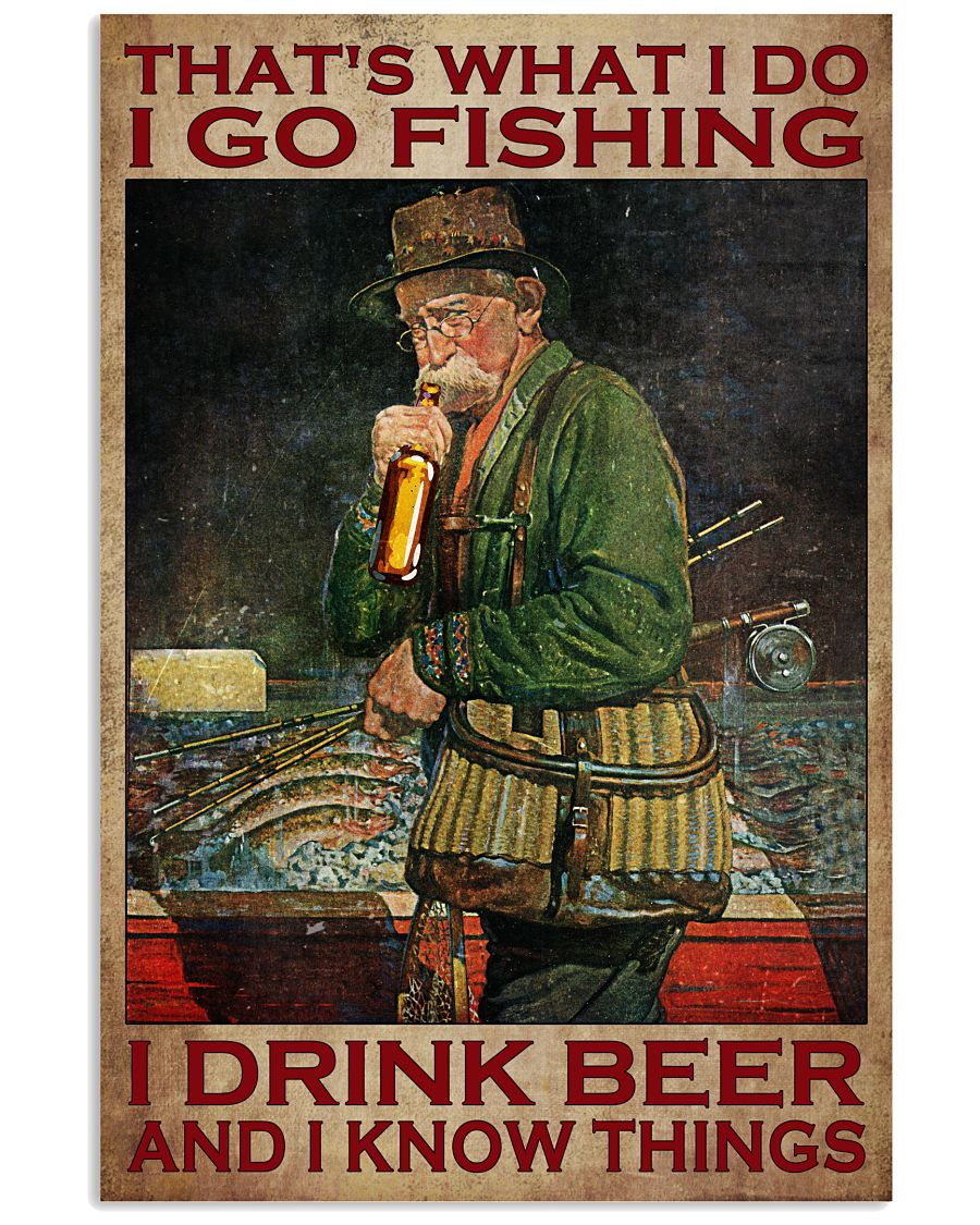 Old man That's what I do I go fishing I drink beer and I know things poster 11