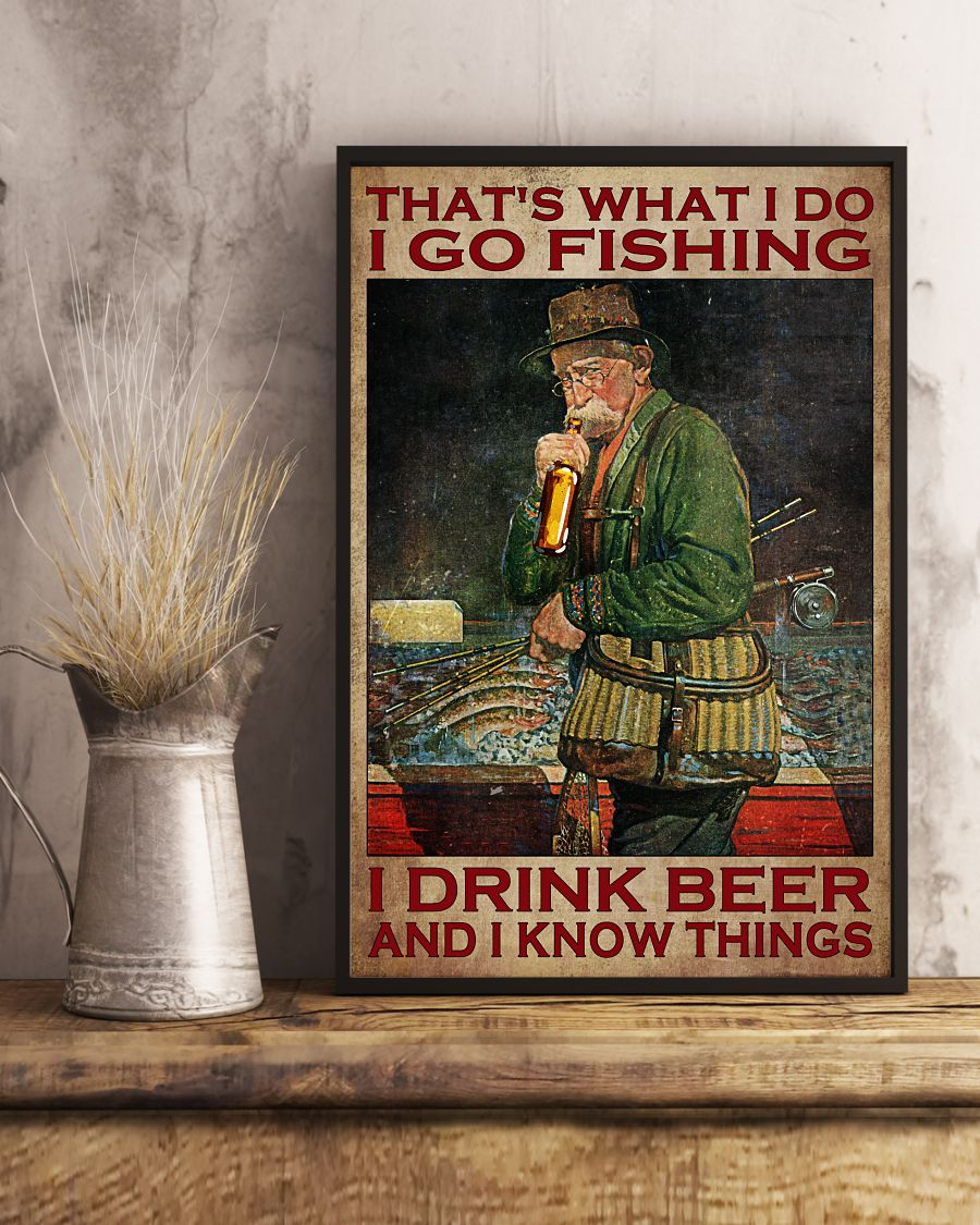 Old man That's what I do I go fishing I drink beer and I know things poster 12