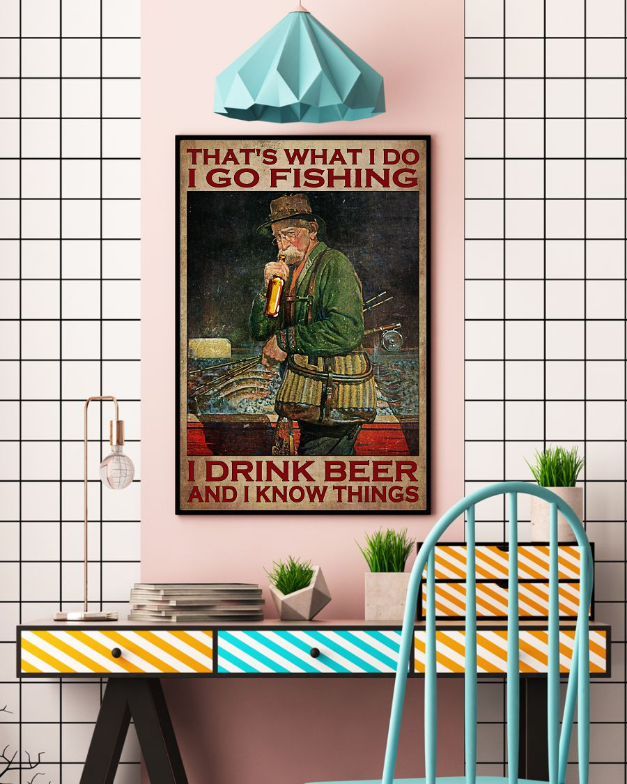 Old man That's what I do I go fishing I drink beer and I know things poster 13