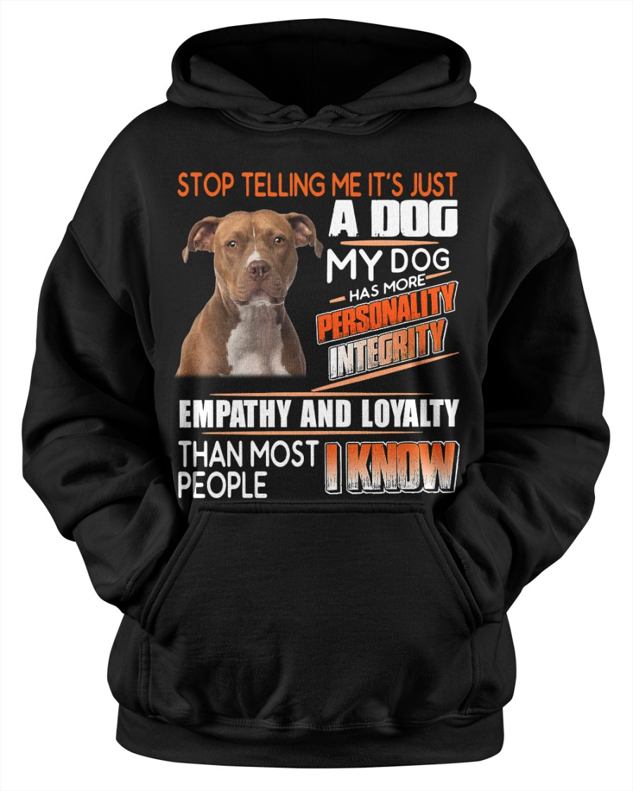 Pitbull Stop Telling Me It's Just A Dog My Dog Has More Shirt 13