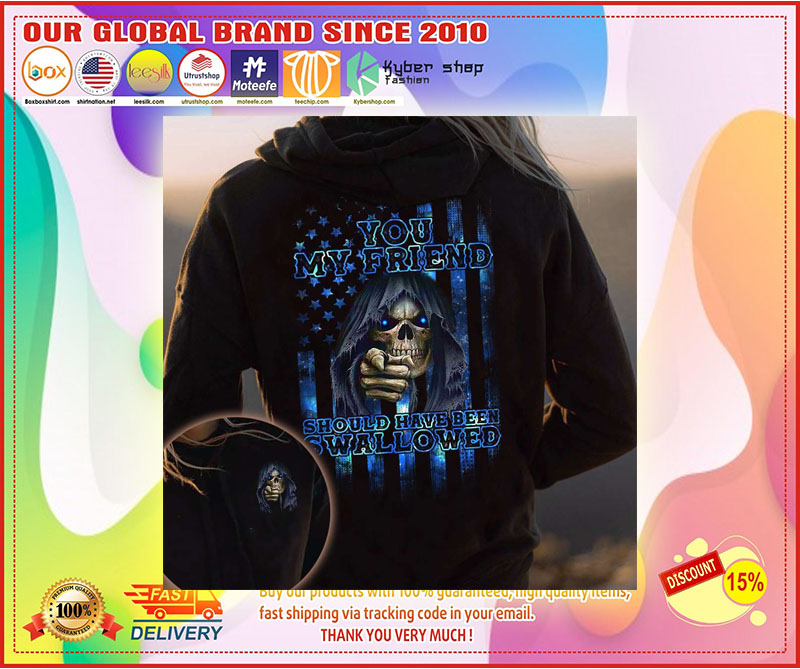 Skull you my friend should have been swallowed 3D hoodie 9