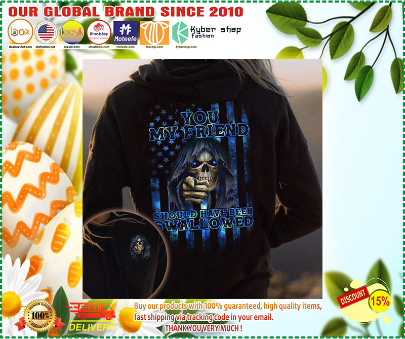 Skull you my friend should have been swallowed 3D hoodie 10