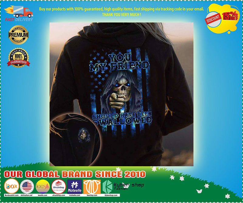 Skull you my friend should have been swallowed 3D hoodie 11