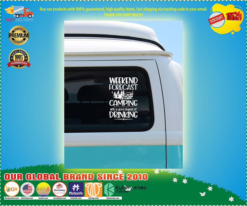Weekend forecast camping with a good chance of drinking car decal 10