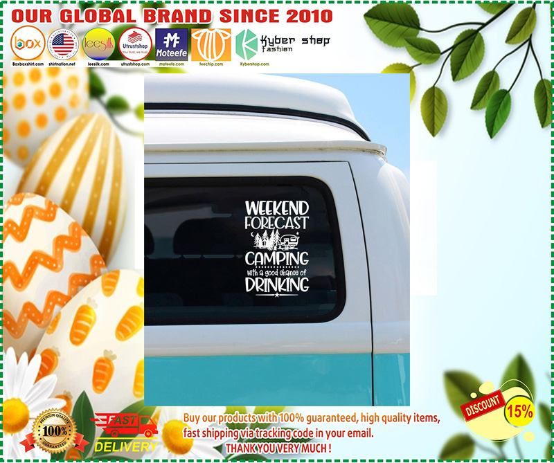 Weekend forecast camping with a good chance of drinking car decal 11