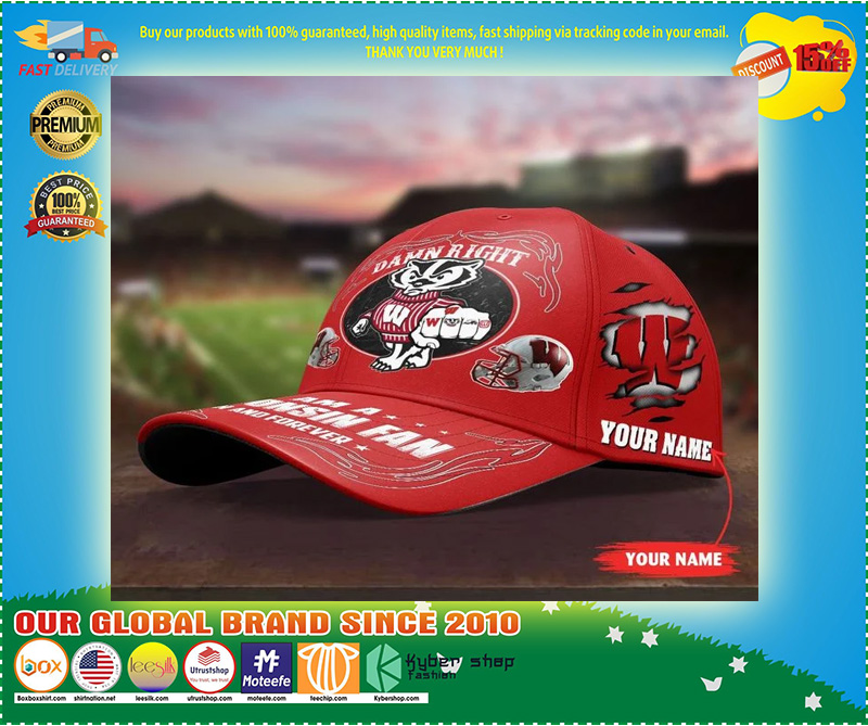 Wiba Damn right I am a Wisconsin fan now and forever custom cap 11