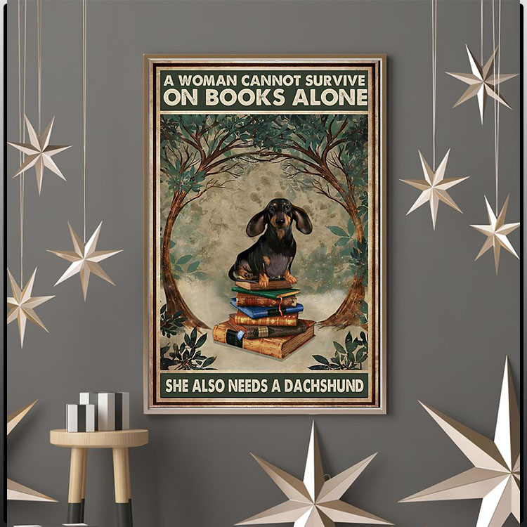A woman cannot survive on books alone she also needs a dachshund poster6