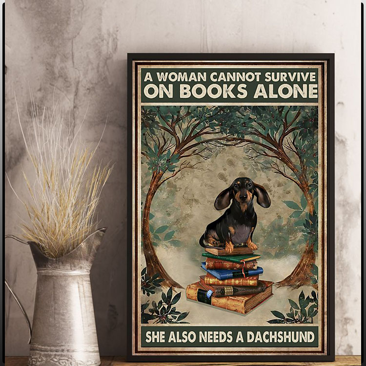 A woman cannot survive on books alone she also needs a dachshund poster7
