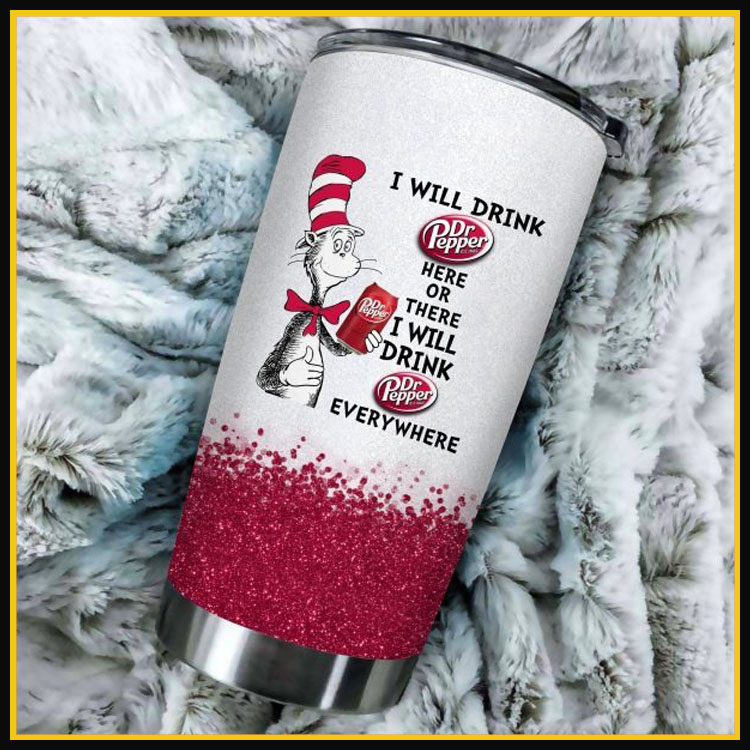 Dr Seuss Dr pepper I will drink here or there I will drink everything tumbler cup12