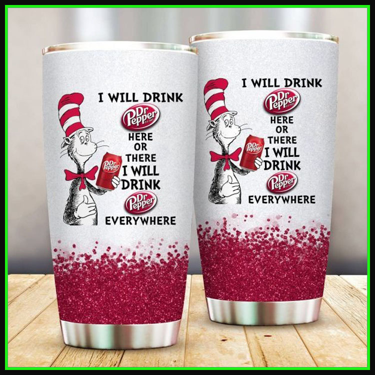 Dr Seuss Dr pepper I will drink here or there I will drink everything tumbler cup8