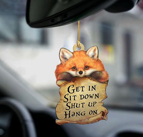 Fox Get In Sit Down Shut Up Hang On Ornament 600x574 1