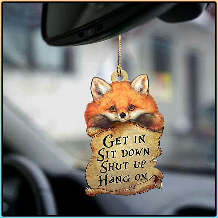 Fox Get In Sit Down Shut Up Hang On Ornament2