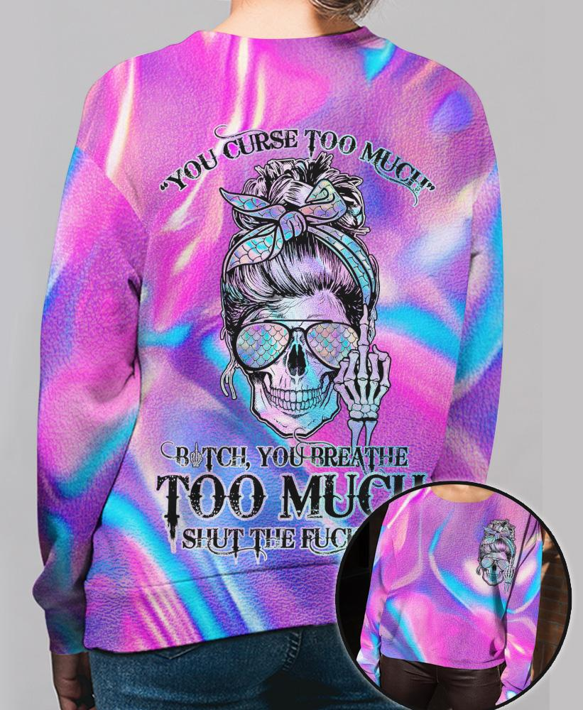 Girl You Curse Too Much Butch You Breathe Too Much Shut The Fuck Up SweatShirt