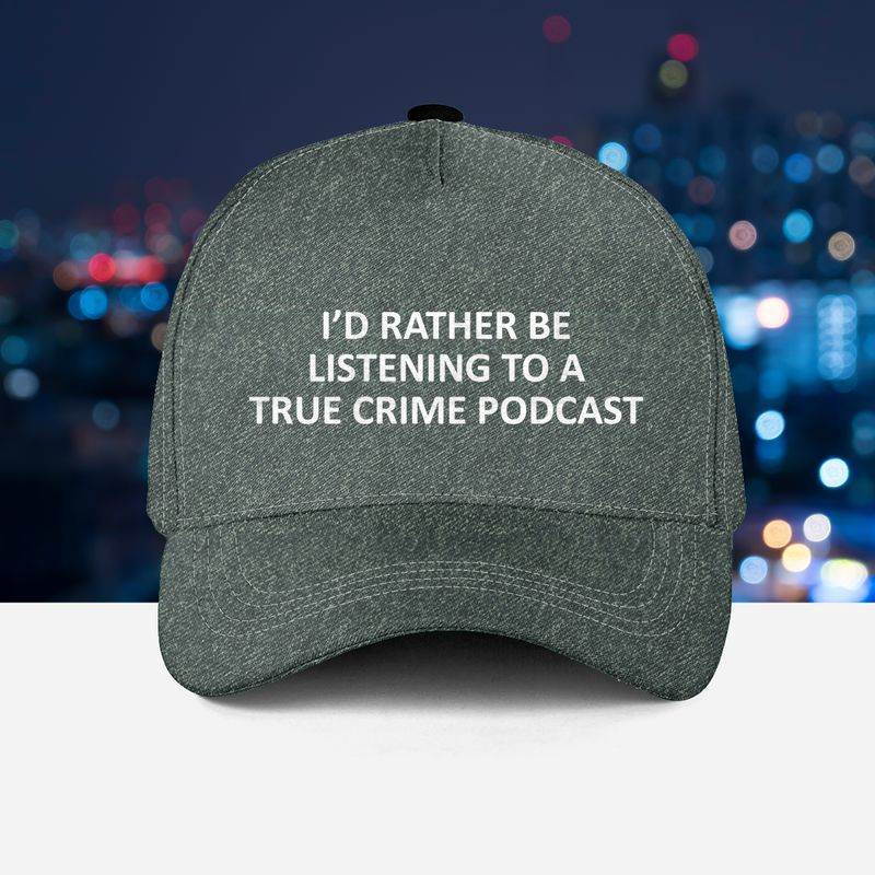 Id rather be listening to a true crime podcast cap