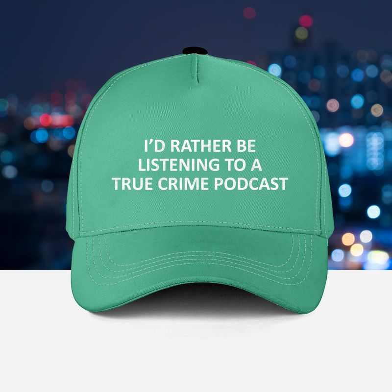Id rather be listening to a true crime podcast cap1