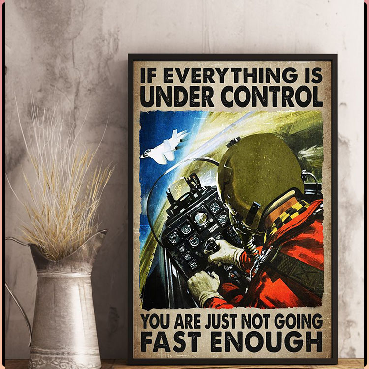 If everything is under control you are just not going fast enough poster4