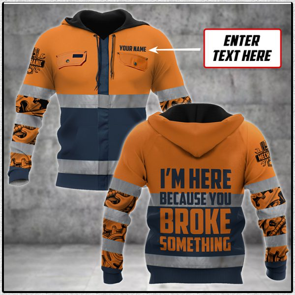 Mechanic Saftety Im Here Because You Broke Something Personalized custom name 3D Hoodie