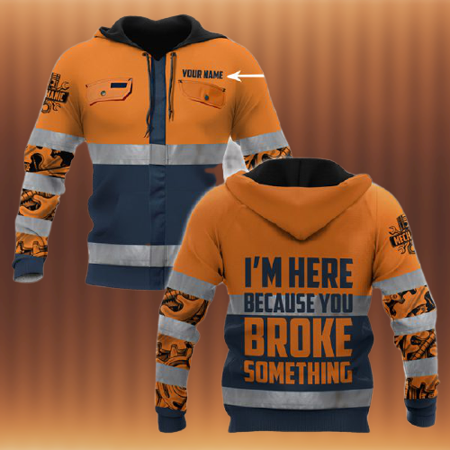 Mechanic Saftety Im Here Because You Broke Something Personalized custom name 3D Hoodie1