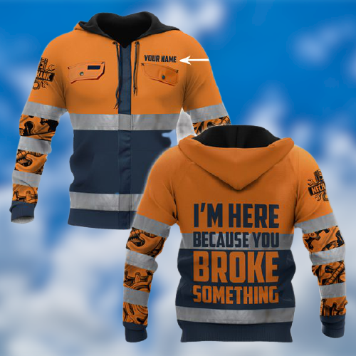 Mechanic Saftety Im Here Because You Broke Something Personalized custom name 3D Hoodie2