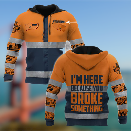 Mechanic Saftety Im Here Because You Broke Something Personalized custom name 3D Hoodie3 1